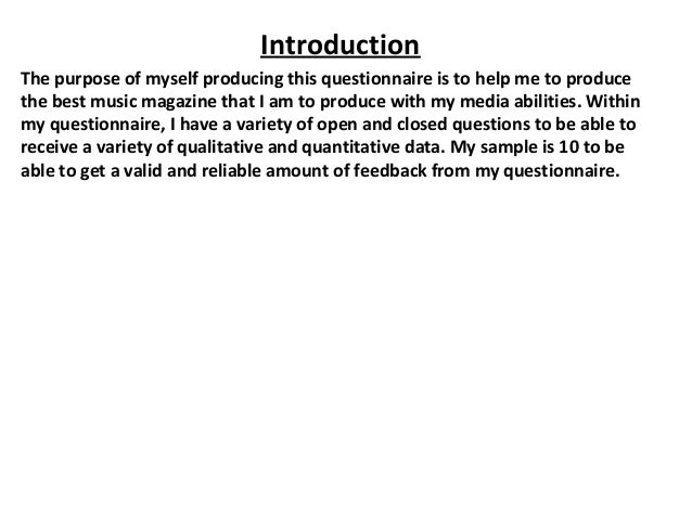 IntroductionThe purpose of myself producing this questionnaire is to help me to producethe best music magazine that I am t...