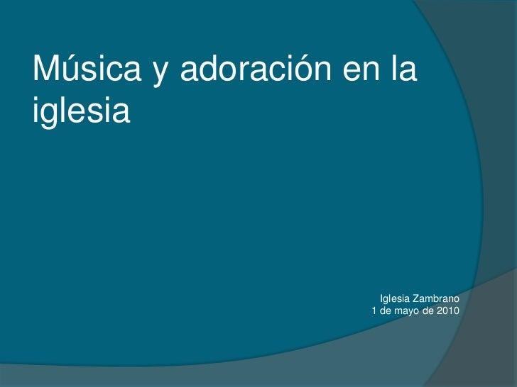 Músicay adoración en la iglesia<br />IglesiaZambrano<br />1 de mayo de 2010<br />