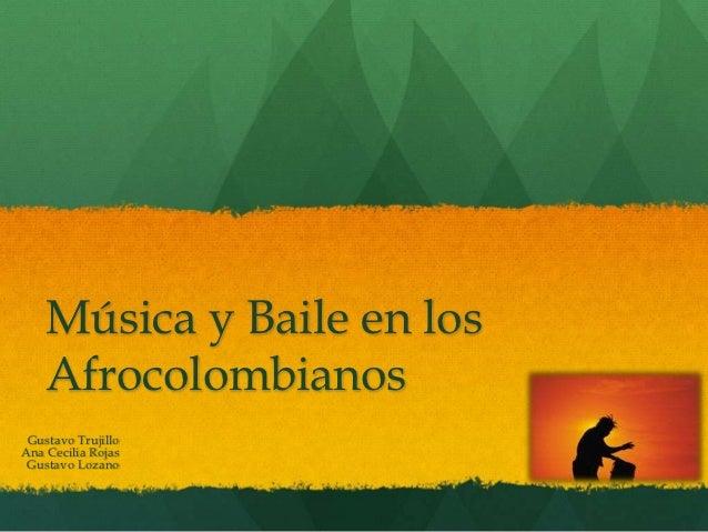 Música y Baile en los    Afrocolombianos Gustavo TrujilloAna Cecilia Rojas Gustavo Lozano