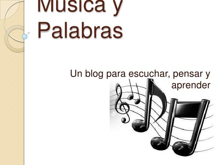 Musica yPalabras   Un blog para escuchar, pensar y                         aprender