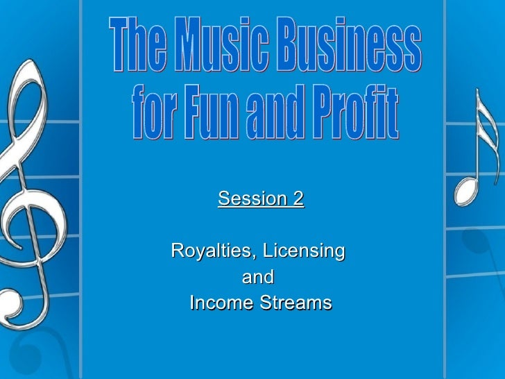 Session 2Royalties, Licensing        and Income Streams