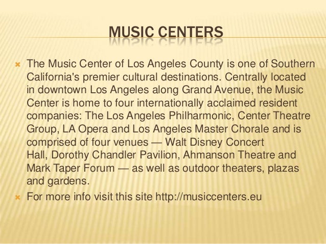 MUSIC CENTERS  The Music Center of Los Angeles County is one of Southern California's premier cultural destinations. Cent...