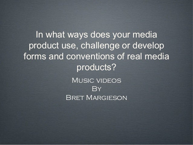 In what ways does your media  product use, challenge or developforms and conventions of real media              products? ...