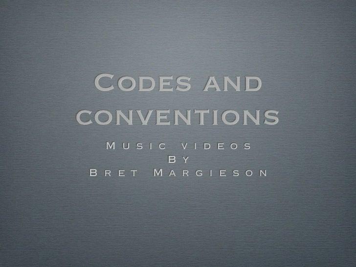 Codes andconventions  M u s i c   v i d e o s            B yB r e t   M a r g i e s o n