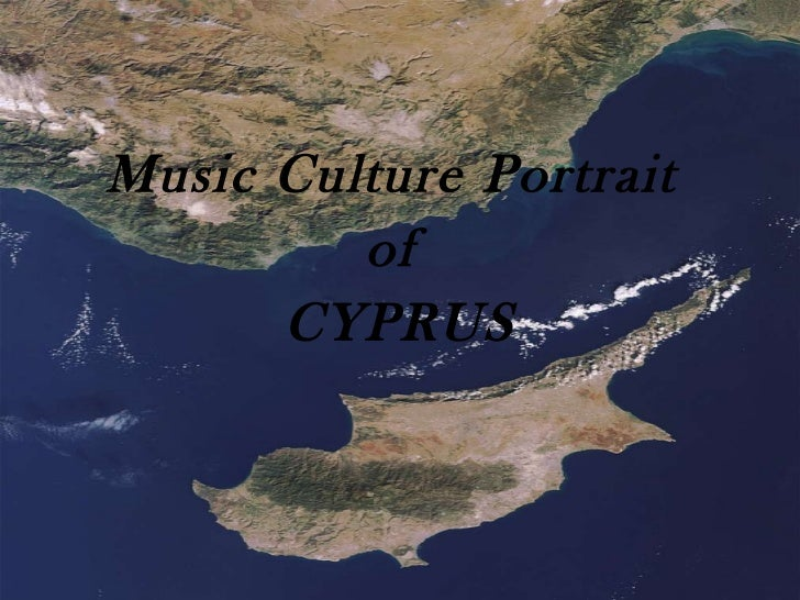 <ul><li>Music Culture Portrait  </li></ul><ul><li>of  </li></ul><ul><li>CYPRUS </li></ul>