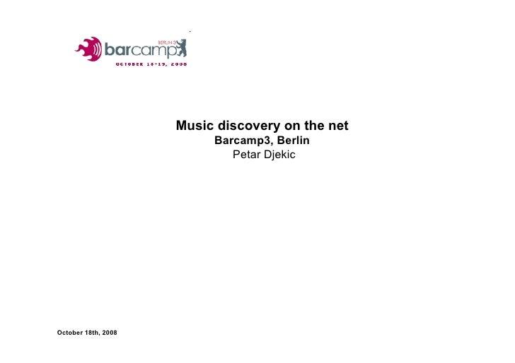 Music discovery on the net                           Barcamp3, Berlin                              Petar Djekic     Octobe...