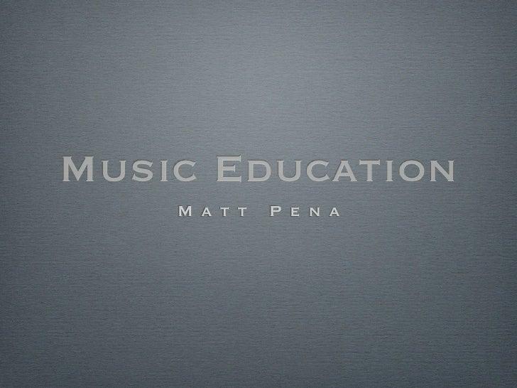 Music Education     M a t t   P e n a