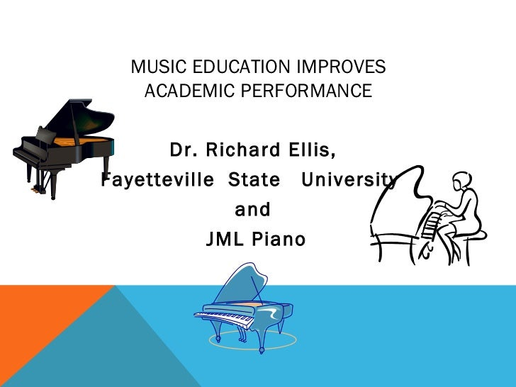 MUSIC EDUCATION IMPROVES   ACADEMIC PERFORMANCE       Dr. Richard Ellis,Fayetteville State University              and    ...