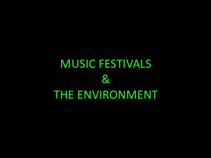 MUSIC FESTIVALS & THE ENVIRONMENT<br />