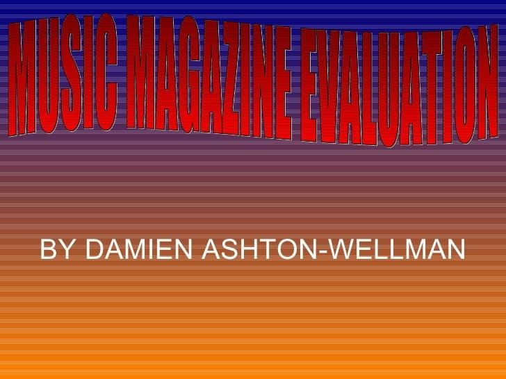 BY DAMIEN ASHTON-WELLMAN MUSIC MAGAZINE EVALUATION