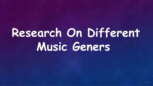 Research On Different    Music Geners