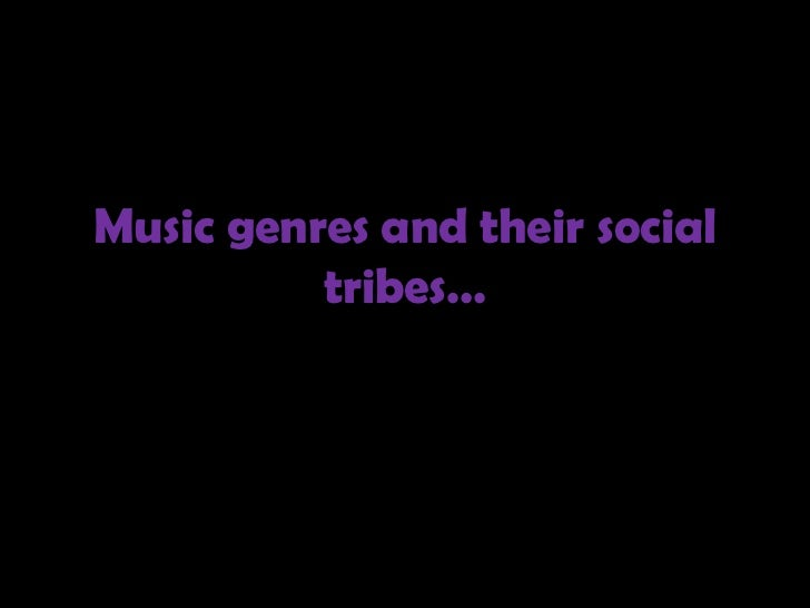 Music genres and their social tribes…<br />