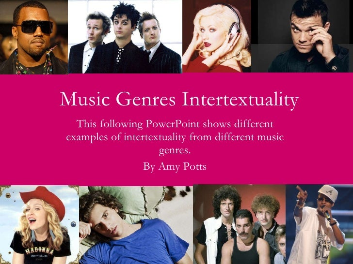 Music Genres Intertextuality This following PowerPoint shows different examples of intertextuality from different music ge...