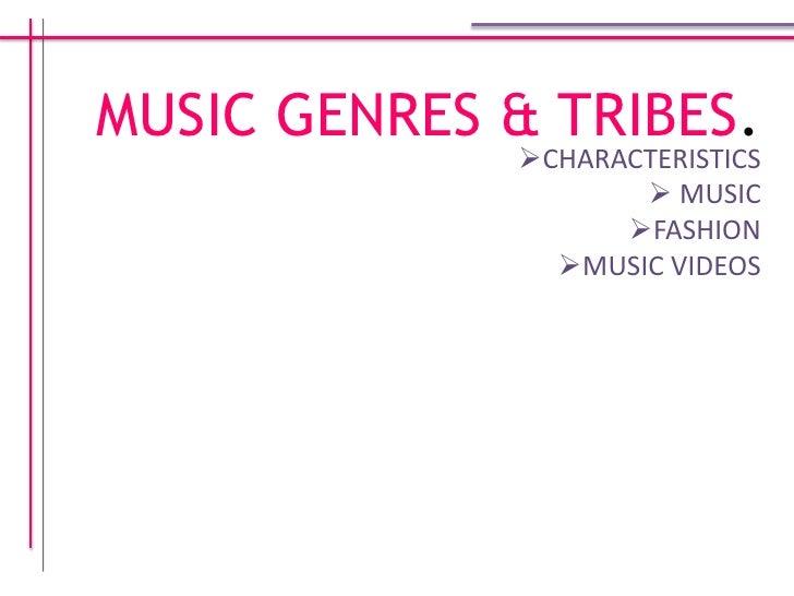 MUSIC GENRES & TRIBES.<br /><ul><li>CHARACTERISTICS