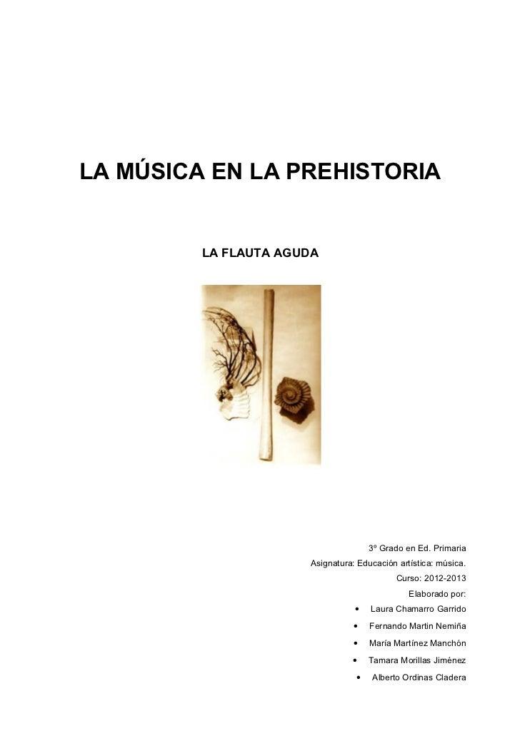 LA MÚSICA EN LA PREHISTORIA         LA FLAUTA AGUDA                                      3º Grado en Ed. Primaria         ...