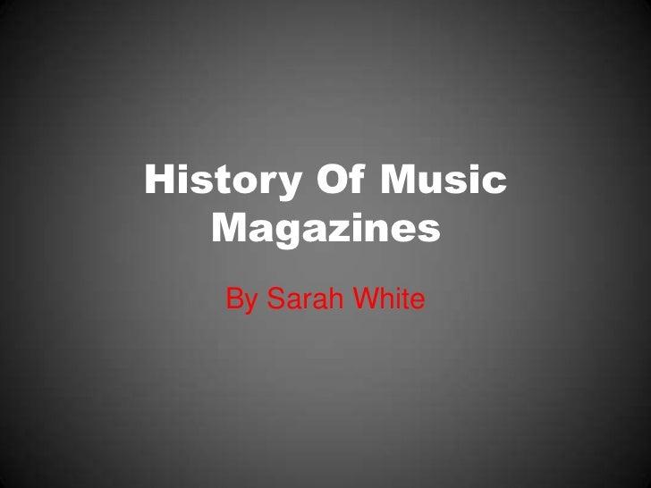 History Of Music   Magazines   By Sarah White