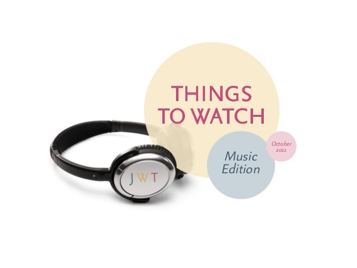 THINGSTO WaTcH              October               2011    Music    Edition