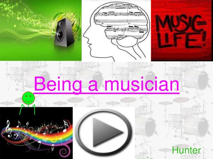 Being a musician <br />									Hunter maggio<br />