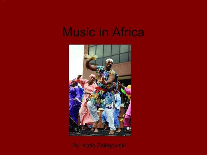 Music in Africa By: Katie Zalegowski