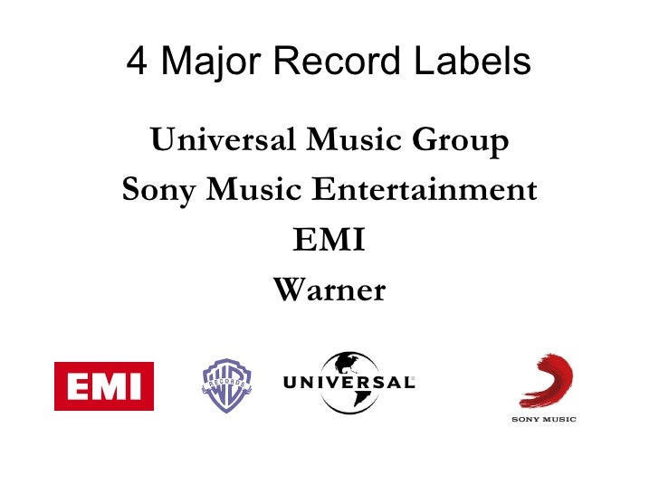 4 Major Record Labels <ul><li>Universal Music Group </li></ul><ul><li>Sony Music Entertainment </li></ul><ul><li>EMI </li>...