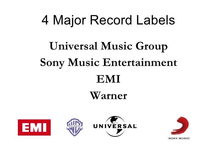 4 Major Record Labels <ul><li>Universal Music Group </li></ul><ul><li>Sony Music Entertainment </li></ul><ul><li>EMI </li>...