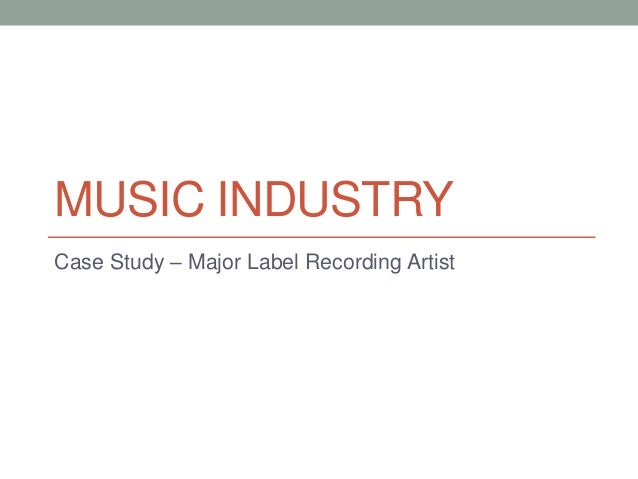 MUSIC INDUSTRY Case Study – Major Label Recording Artist
