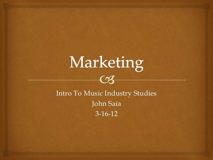 Intro To Music Industry Studies          John Saia           3-16-12