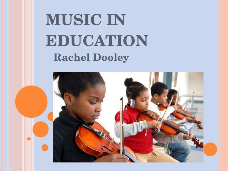 MUSIC IN EDUCATION Rachel Dooley