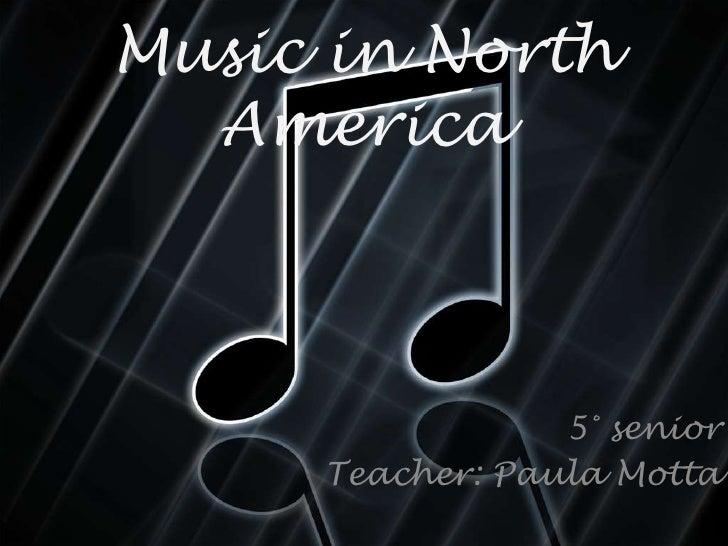 Music in North  America                 5° senior     Teacher: Paula Motta