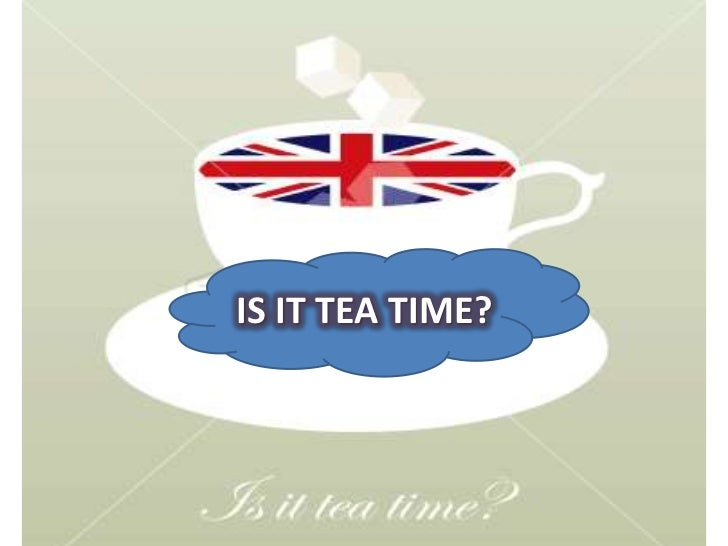 IS IT TEA TIME?<br />