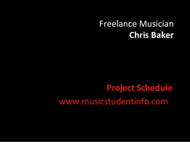 Freelance Musician                Chris Baker          Project Schedulewww.musicstudentinfo.com