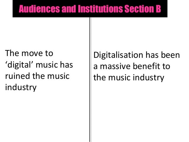 Audiences and Institutions Section BThe move to           Digitalisation has been'digital' music has   a massive benefit t...