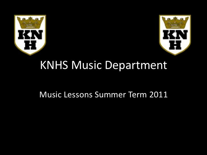 KNHS Music Department<br />Music Lessons Summer Term 2011<br />