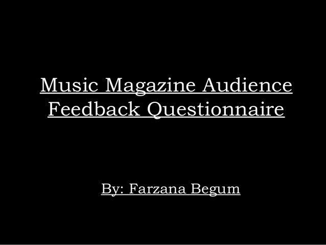 Music Magazine Audience Feedback Questionnaire By: Farzana Begum