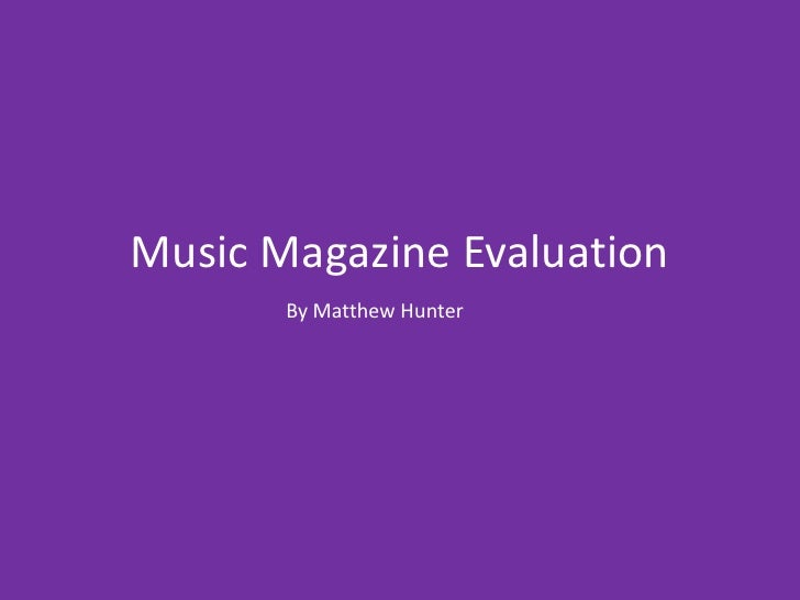 Music Magazine Evaluation<br />By Matthew Hunter<br />