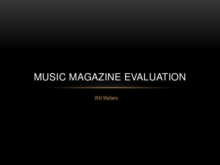 MUSIC MAGAZINE EVALUATION         Will Walters