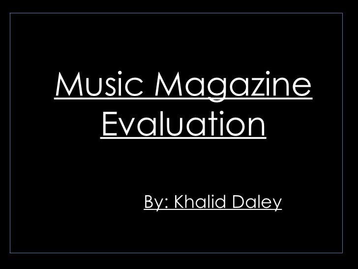 Music Magazine Evaluation By: Khalid Daley