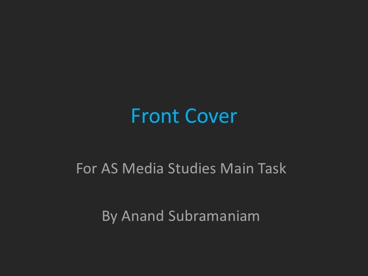 Front CoverFor AS Media Studies Main Task   By Anand Subramaniam