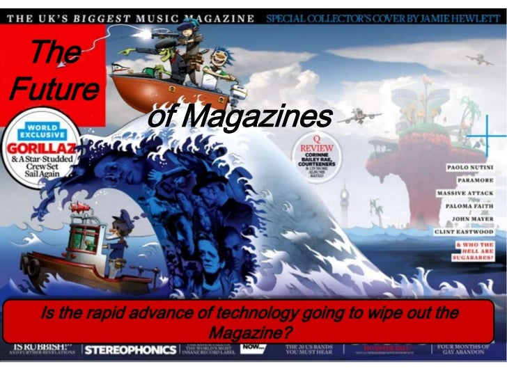 TheFuture                of Magazines  Is the rapid advance of technology going to wipe out the                        Mag...