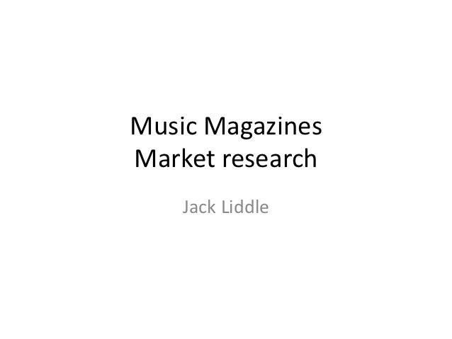 Music MagazinesMarket research    Jack Liddle