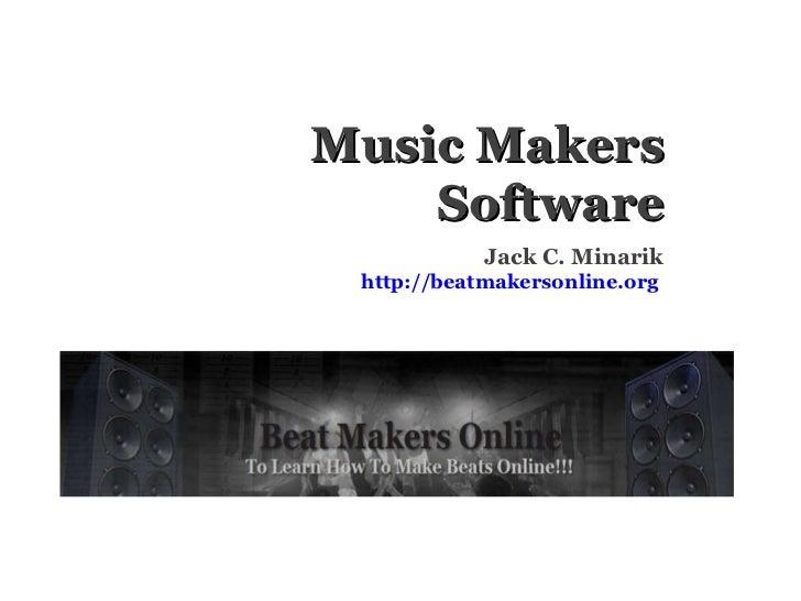 Music Makers Software Jack C. Minarik http://beatmakersonline.org