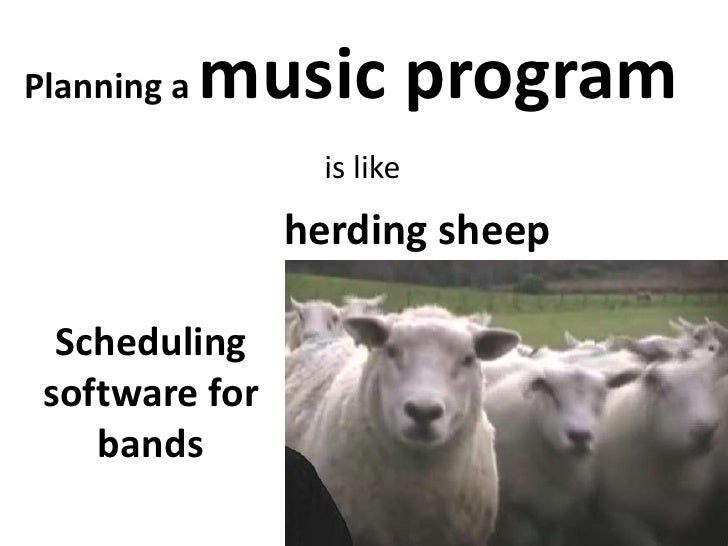 Planning a music program<br />is like<br />herding sheep<br />Scheduling software for bands<br />