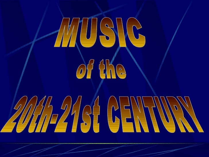 MUSIC of the 20th-21st CENTURY
