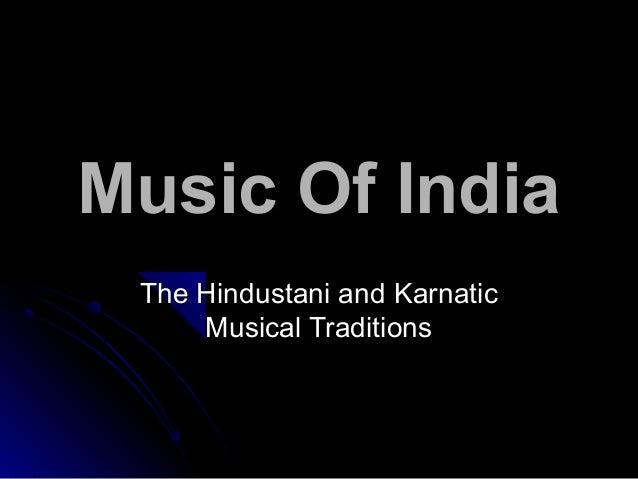 Music Of IndiaMusic Of India The Hindustani and KarnaticThe Hindustani and Karnatic Musical TraditionsMusical Traditions