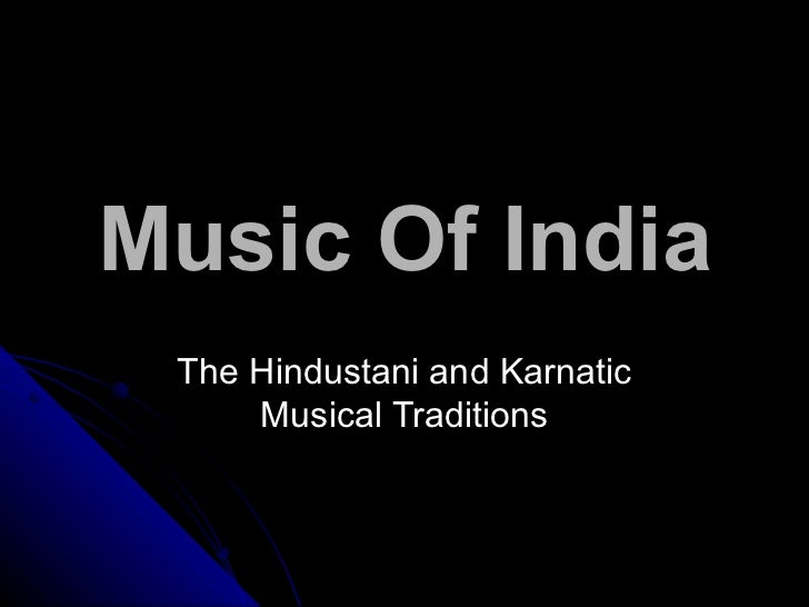 Music Of India The Hindustani and Karnatic Musical Traditions