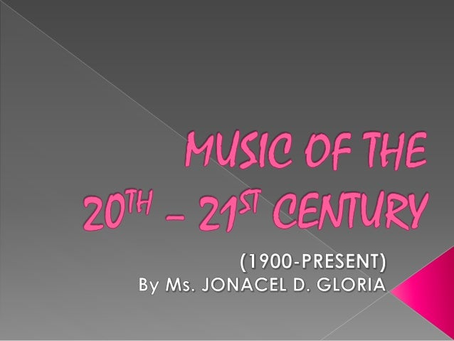 MUSIC OF THE 20th TO 21st CENTURY