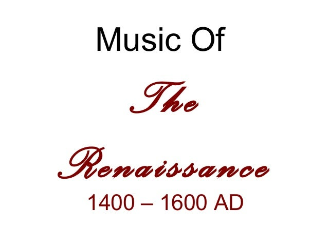 Music Of The Renaissance 1400 – 1600 AD