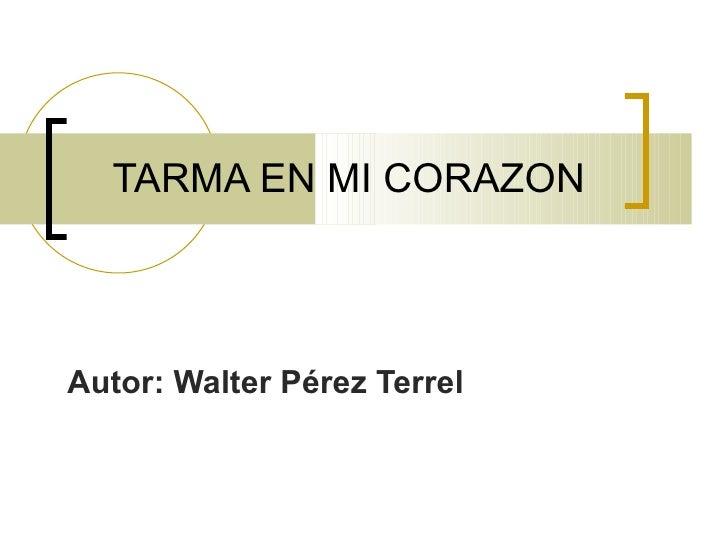 TARMA EN MI CORAZONAutor: Walter Pérez Terrel