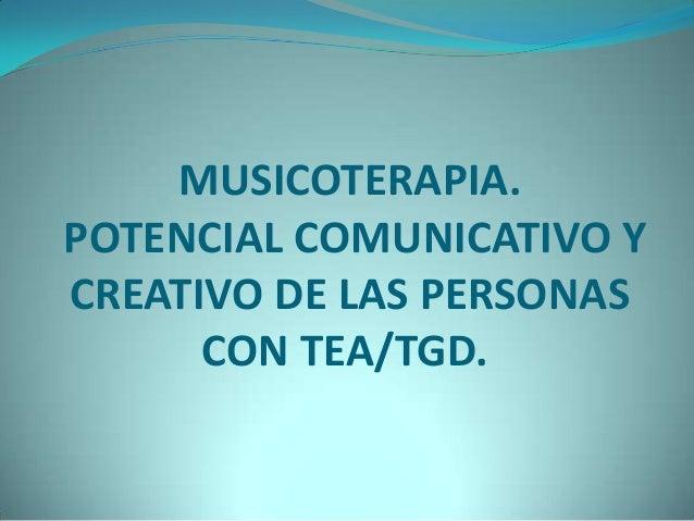 MUSICOTERAPIA. POTENCIAL COMUNICATIVO Y CREATIVO DE LAS PERSONAS CON TEA/TGD.