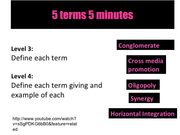 5 terms 5 minutes Level 3:  Define each term Level 4:  Define each term giving and example of each Conglomerate Synergy Cr...